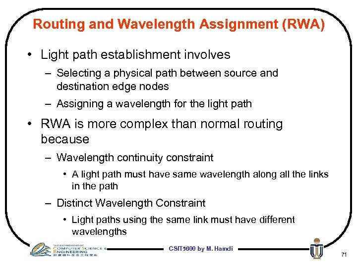 Routing and Wavelength Assignment (RWA) • Light path establishment involves – Selecting a physical