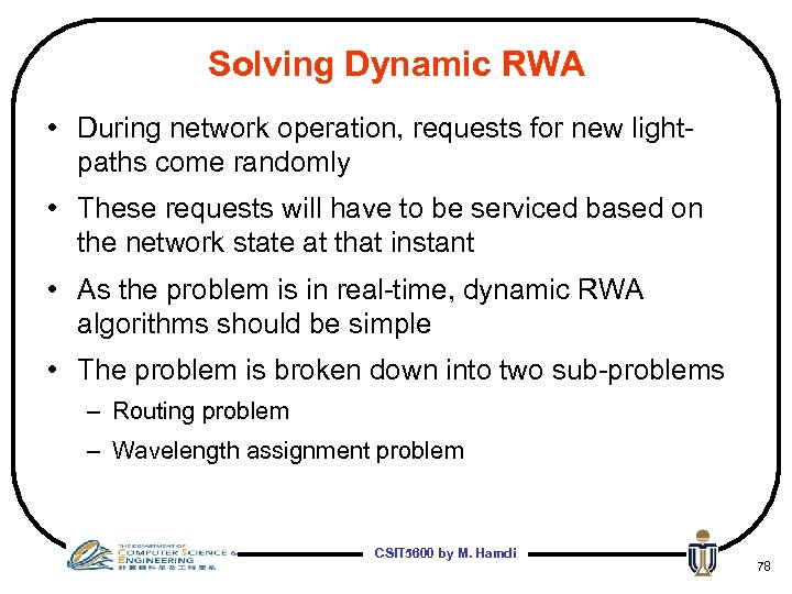 Solving Dynamic RWA • During network operation, requests for new lightpaths come randomly •