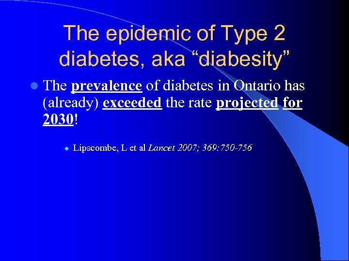 "The epidemic of Type 2 diabetes, aka ""diabesity"" l The prevalence of diabetes in"