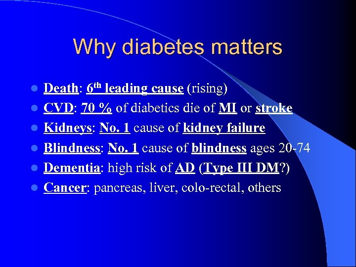 Why diabetes matters l l l Death: 6 th leading cause (rising) CVD: 70