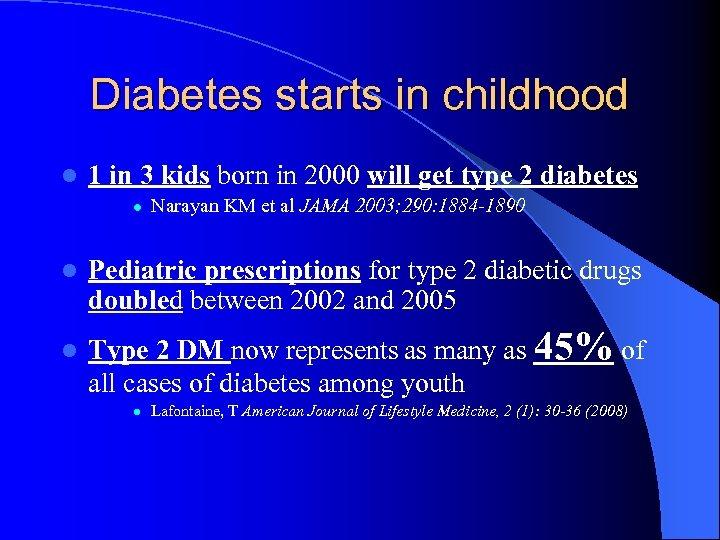 Diabetes starts in childhood l 1 in 3 kids born in 2000 will get