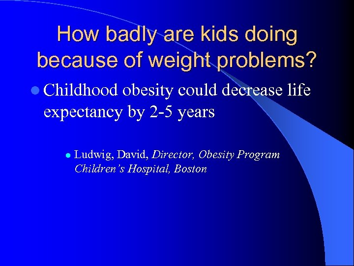 How badly are kids doing because of weight problems? l Childhood obesity could decrease