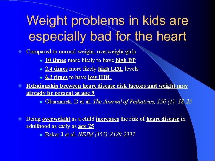 Weight problems in kids are especially bad for the heart Compared to normal-weight, overweight