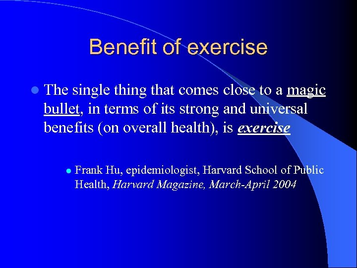 Benefit of exercise l The single thing that comes close to a magic bullet,