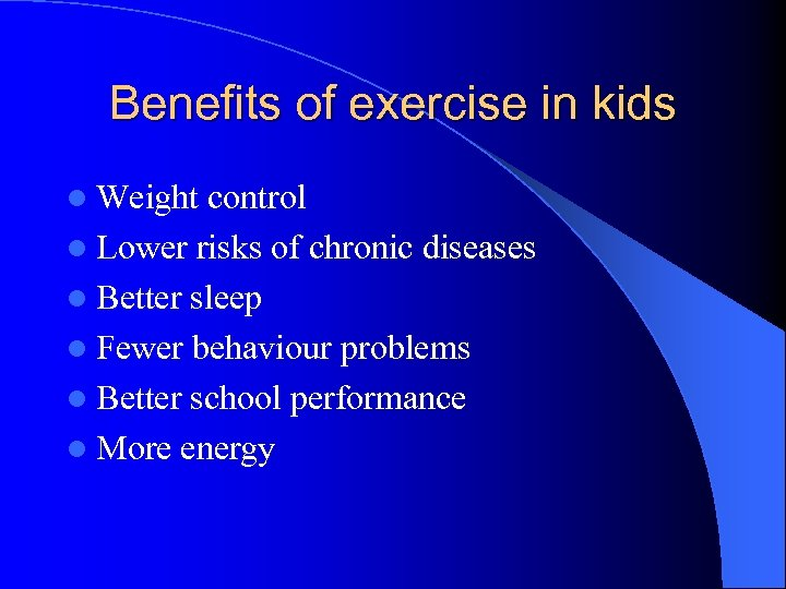 Benefits of exercise in kids l Weight control l Lower risks of chronic diseases