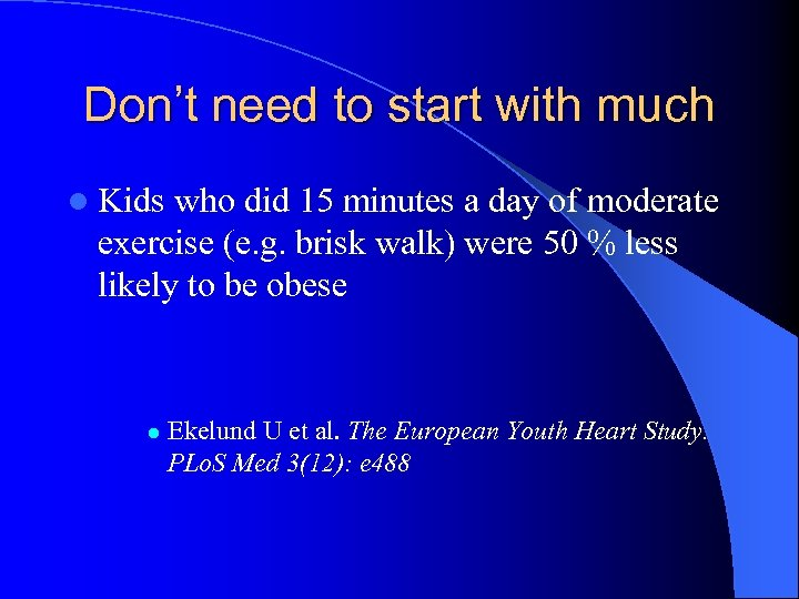 Don't need to start with much l Kids who did 15 minutes a day