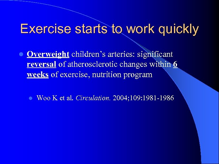 Exercise starts to work quickly l Overweight children's arteries: significant reversal of atherosclerotic changes