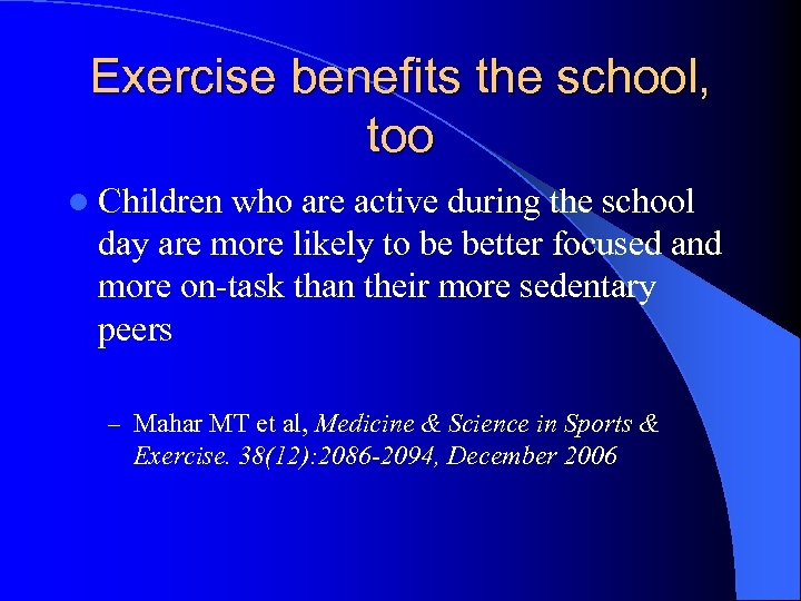 Exercise benefits the school, too l Children who are active during the school day