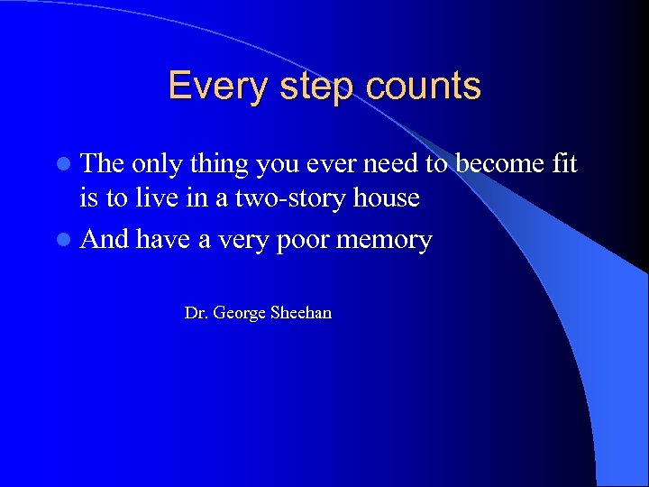 Every step counts l The only thing you ever need to become fit is