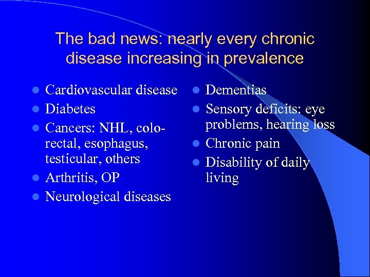 The bad news: nearly every chronic disease increasing in prevalence l l l Cardiovascular