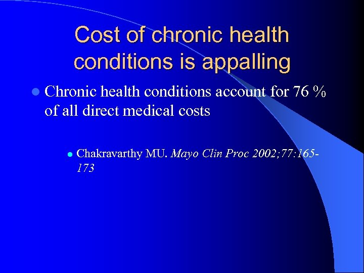 Cost of chronic health conditions is appalling l Chronic health conditions account for 76