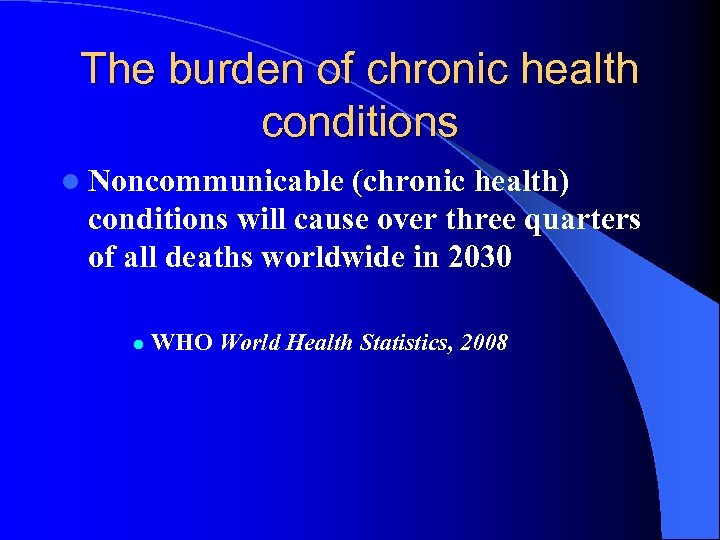 The burden of chronic health conditions l Noncommunicable (chronic health) conditions will cause over