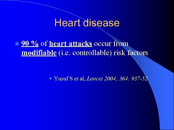Heart disease l 90 % of heart attacks occur from modifiable (i. e. controllable)