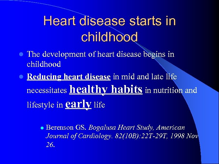 Heart disease starts in childhood The development of heart disease begins in childhood l