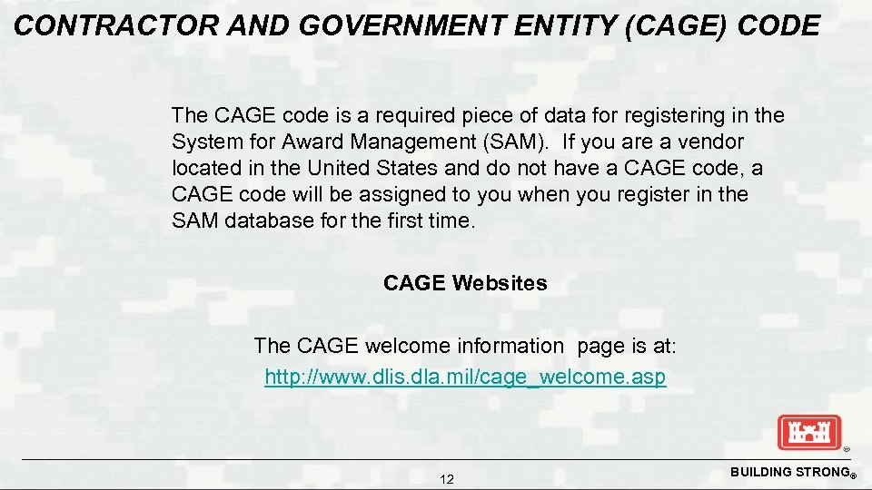 CONTRACTOR AND GOVERNMENT ENTITY (CAGE) CODE The CAGE code is a required piece of