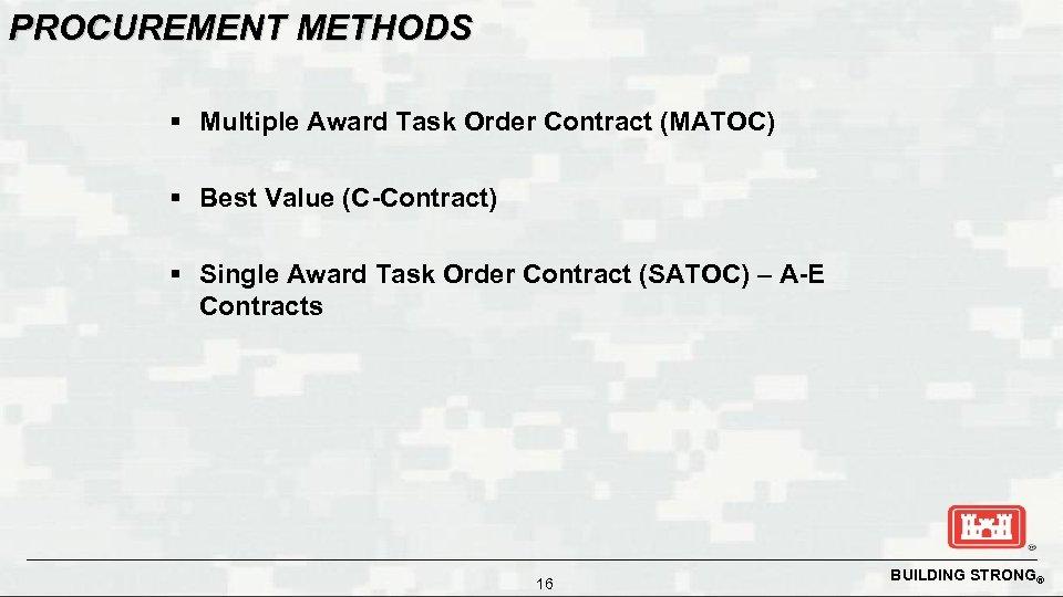 PROCUREMENT METHODS § Multiple Award Task Order Contract (MATOC) § Best Value (C-Contract) §