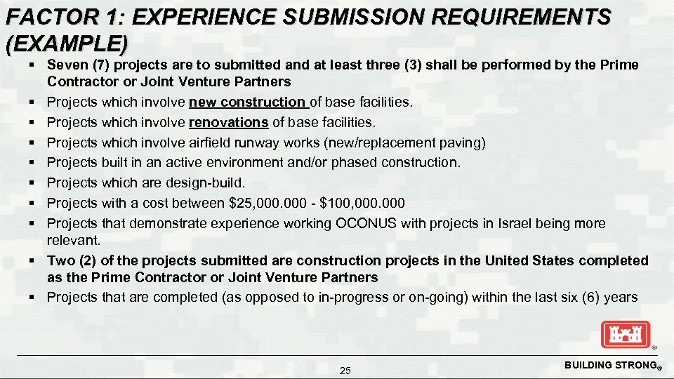 FACTOR 1: EXPERIENCE SUBMISSION REQUIREMENTS (EXAMPLE) § Seven (7) projects are to submitted and