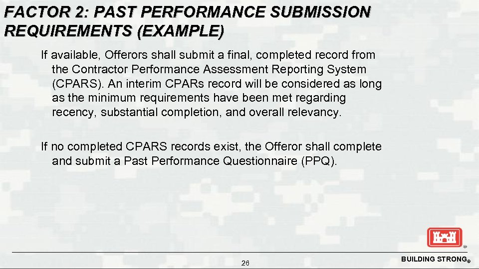 FACTOR 2: PAST PERFORMANCE SUBMISSION REQUIREMENTS (EXAMPLE) If available, Offerors shall submit a final,