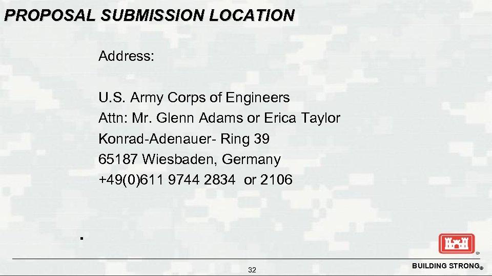 PROPOSAL SUBMISSION LOCATION Address: U. S. Army Corps of Engineers Attn: Mr. Glenn Adams