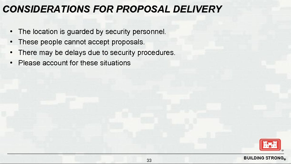 CONSIDERATIONS FOR PROPOSAL DELIVERY • • The location is guarded by security personnel. These