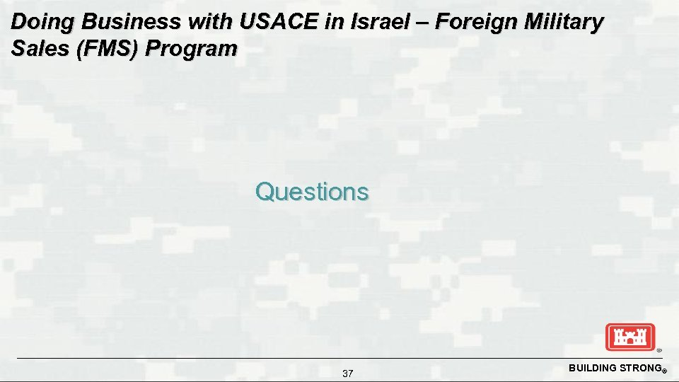 Doing Business with USACE in Israel – Foreign Military Sales (FMS) Program Questions 37