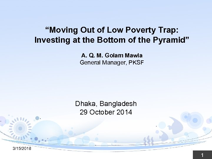 """Moving Out of Low Poverty Trap: Investing at the Bottom of the Pyramid"" A."