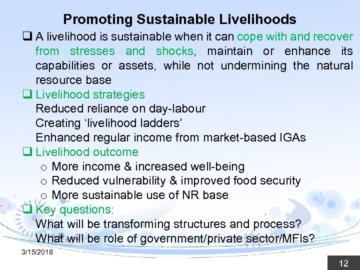 Promoting Sustainable Livelihoods q A livelihood is sustainable when it can cope with and