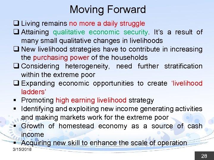 Moving Forward q Living remains no more a daily struggle q Attaining qualitative economic