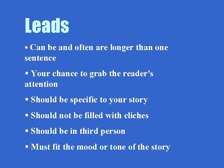 Leads § Can be and often are longer than one sentence § Your chance