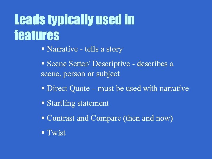Leads typically used in features § Narrative - tells a story § Scene Setter/