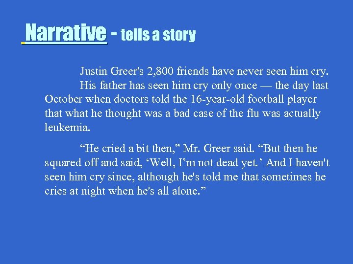 Narrative - tells a story Justin Greer's 2, 800 friends have never seen him