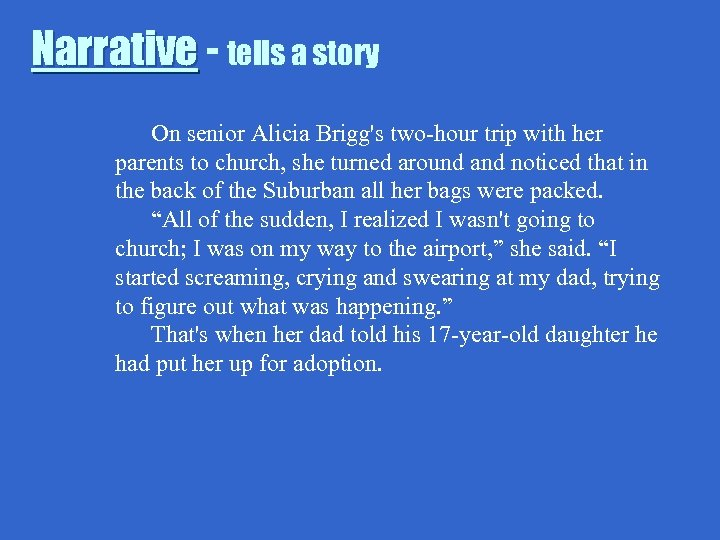 Narrative - tells a story On senior Alicia Brigg's two-hour trip with her parents