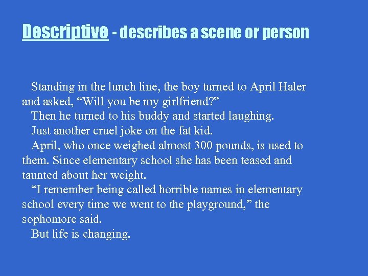 Descriptive - describes a scene or person Standing in the lunch line, the boy