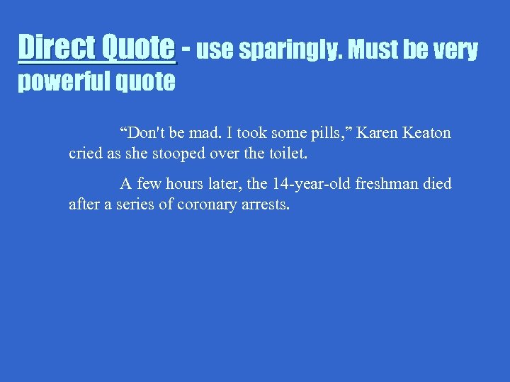 """Direct Quote - use sparingly. Must be very powerful quote """"Don't be mad. I"""