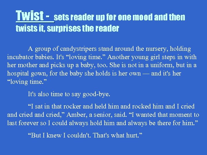 Twist - sets reader up for one mood and then twists it, surprises the