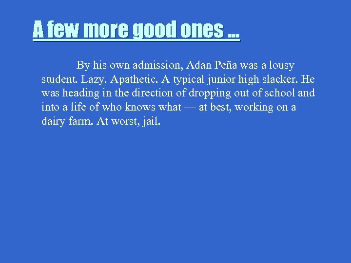 A few more good ones … By his own admission, Adan Peña was a