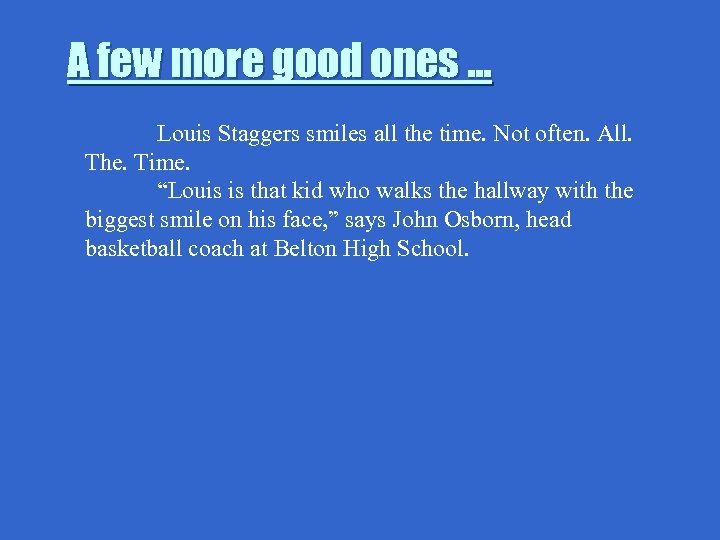 A few more good ones … Louis Staggers smiles all the time. Not often.