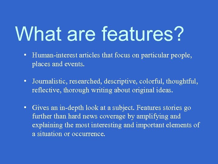 What are features? • Human-interest articles that focus on particular people, places and events.