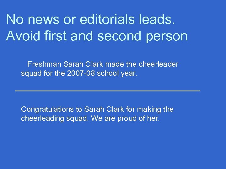 No news or editorials leads. Avoid first and second person Freshman Sarah Clark made