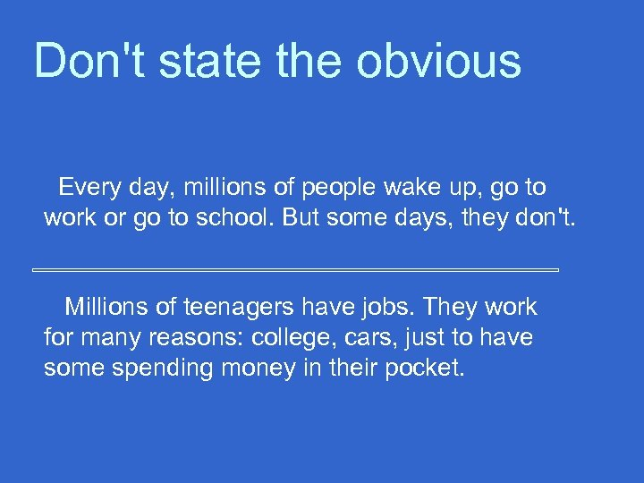 Don't state the obvious Every day, millions of people wake up, go to work