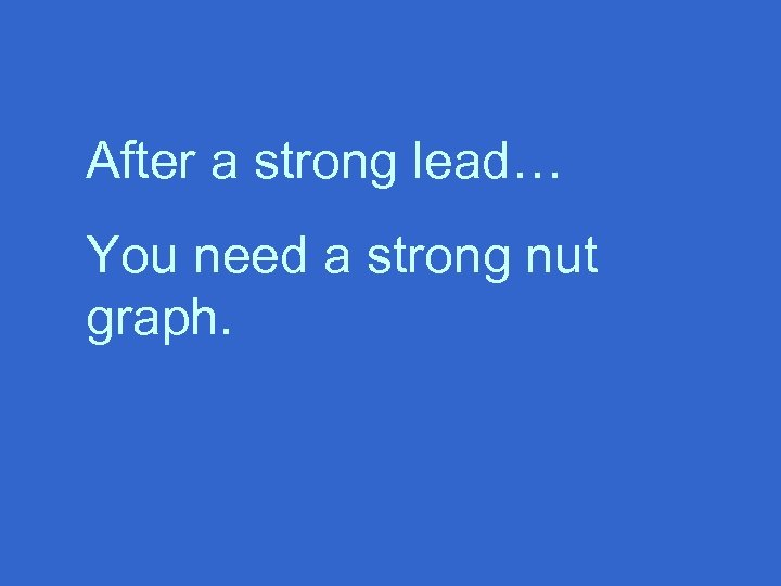 After a strong lead… You need a strong nut graph.