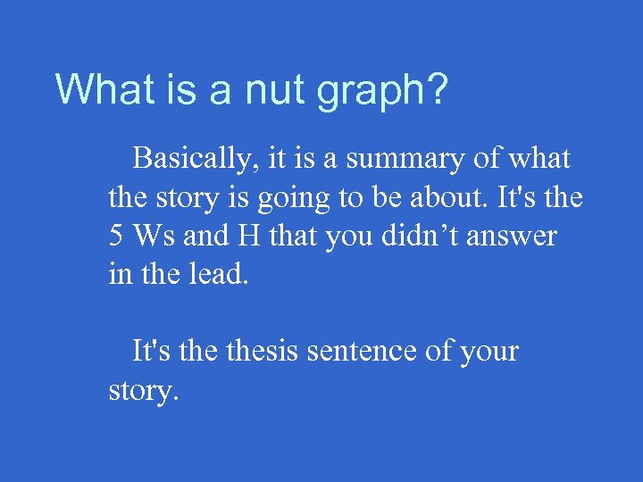 What is a nut graph? Basically, it is a summary of what the story