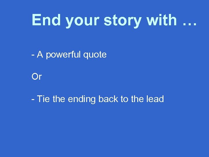 End your story with … - A powerful quote Or - Tie the ending