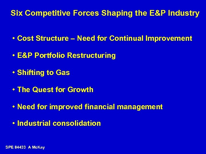 Six Competitive Forces Shaping the E&P Industry • Cost Structure – Need for Continual