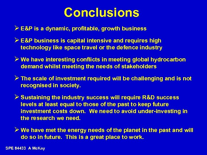 Conclusions Ø E&P is a dynamic, profitable, growth business Ø E&P business is capital