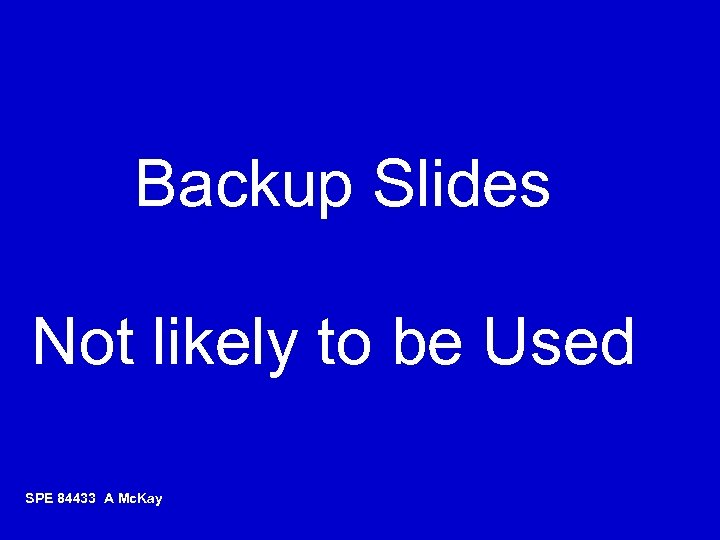 Backup Slides Not likely to be Used SPE 84433 A Mc. Kay