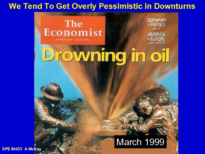 We Tend To Get Overly Pessimistic in Downturns SPE 84433 A Mc. Kay March