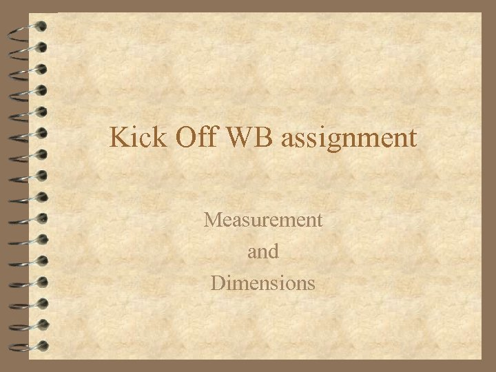 Kick Off WB assignment Measurement and Dimensions