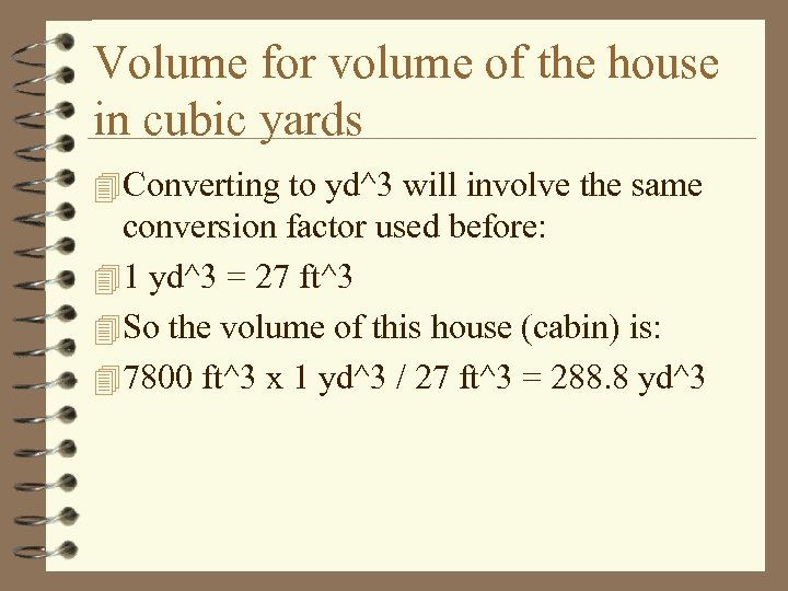 Volume for volume of the house in cubic yards 4 Converting to yd^3 will