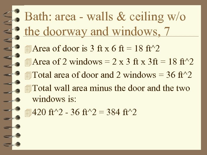 Bath: area - walls & ceiling w/o the doorway and windows, 7 4 Area